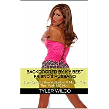 Backdoored By My Best Friend's Husband: Biker Ganged, Double Nasties & More ~ First Time With BIG Men!