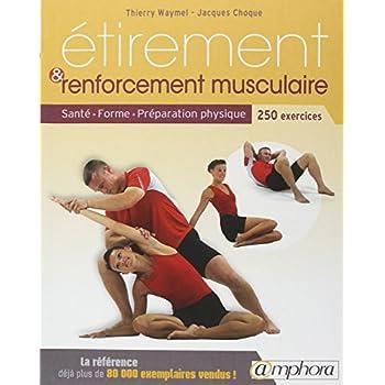Étirement et renforcement musculaire - Santé - Forme - Préparation physique - 250 exercices