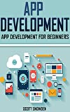 app development for beginners: Step-By-Step For Beginners (Android App Development, App Programming, How to make an App, app design) (English Edition)