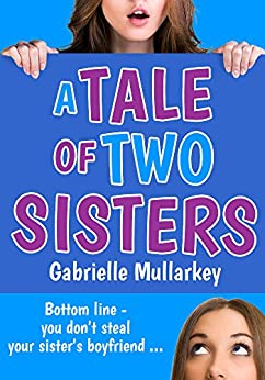 A Tale of Two Sisters: Bottom line - you don't steal your sister's boyfriend by [Mullarkey, Gabrielle]