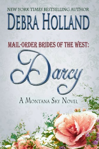 Mail-Order Brides of the West: Darcy: A Montana Sky Series Novel (Mail-Order Brides of the West Series Book 3) (English Edition) (Mail Order Brides Holland)