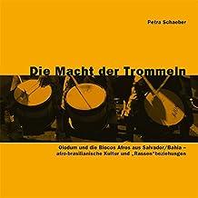 """Die Macht der Trommeln: Olodum und die Blocos Afros aus Salvador/Bahia - afro-brasilianische Kultur und """"Rassen""""beziehungen"""