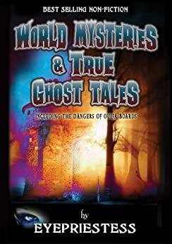 World Mysteries And True Ghost Tales: Including The Dangers of Ouija Boards (World Mysteries & True Ghost Tales Book 1) by [Stevens, Jacqui]
