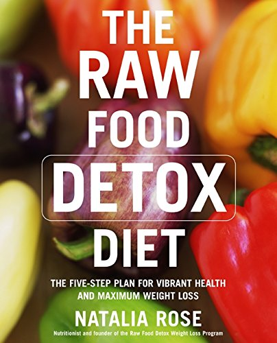 The Raw Food Detox Diet: The Five-Step Plan for Vibrant Health and Maximum Weight Loss (Raw Food Series) por Natalia Rose