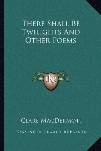 There Shall Be Twilights and Other Poems
