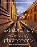 Image de Extraordinary Everyday Photography: Awaken Your Vision to Create Stunning Images