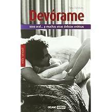 Devórame: Un desinhibido manual para hacer más imaginativas tus relaciones sexuales (Vida sexual)