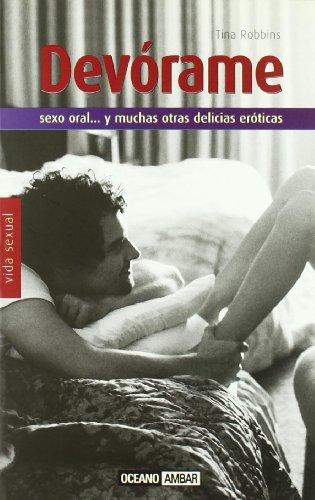 Devórame: Un desinhibido manual para hacer más imaginativas tus relaciones sexuales (Vida sexual) por Tina Robbins