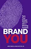 Brand You: Turn Your Unique Talents into a Winning Formula (Financial Times Guides)