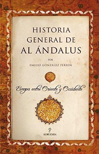 Descargar Libro Historia General de Al Ándalus: Europa entre Oriente y Occidente (Huellas Del Pasado) de Emilio González Ferrín