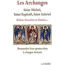 Les archanges : saint Michel, saint Raphaël, saint Gabriel : Prières, neuvaines et litanies... Demander leur protection à chaque instant