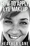 How to Apply Eye Makeup: 76 Tips to Get Noticed and Bring Out the Beauty of Your Eyes