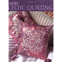 More Celtic Quilting: Over 25 New Projects for Patchwork, Quilting and Applique