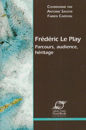 Frédéric Le Play: Parcours, audience, héritage