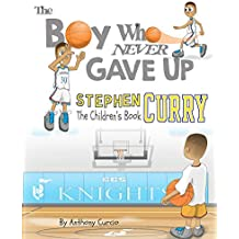 Stephen Curry: The Children\'s Book: The Boy Who Never Gave Up