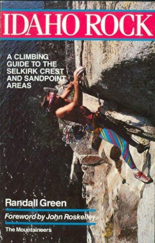 Idaho Rock: A Climbing Guide to the Selkirk Crest and Sandpoint Areas: A Climber's Guide to the Sandpoint Area and Selkirk Crest -