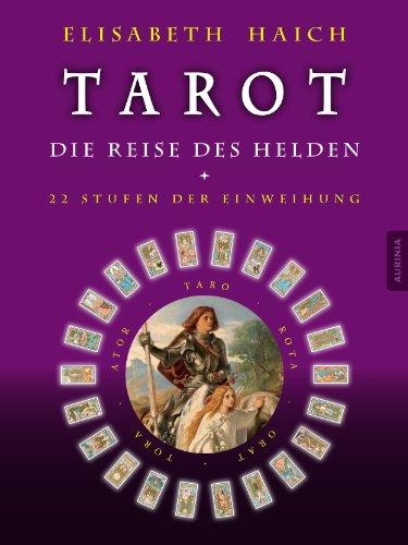 Tarot - Die Reise des Helden: 22 Stufen der Einweihung