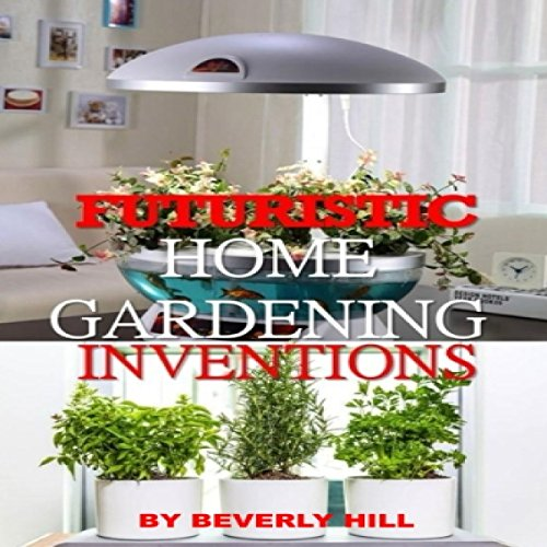 Futuristic Gardening Ideas That Will Change The Way You Grow Plants