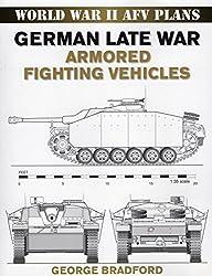 German Late War Armored Fighting Vehicles: World War II AFV Plans by George Bradford (2007-02-07)