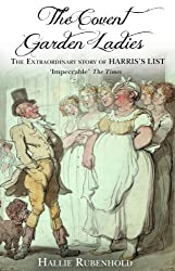 The Covent Garden Ladies: The Extraordinary Story of Harris's List