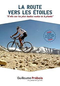HIGHROADS: Les plus hautes routes des 5 continents à vélo (Les aventures à vélo de Guillaume Prébois t. 6) (French Edition) von [PREBOIS, GUILLAUME]