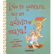 No te gustaria ser un adivino maya?/ You Wouldn't Want to Be a Mayan Soothsayer! (No Te Gustaria Ser…/ Wouldn't You Like to Be..)