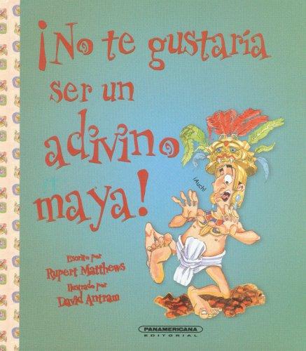 No te gustaria ser un adivino maya?/You Wouldn't Want to Be a Mayan Soothsayer! par Rupert Matthews