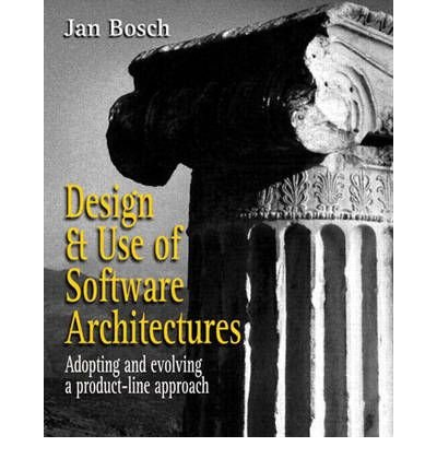 [(Design and Use of Software Architectures: Adopting and Evolving a Product-Line Approach )] [Author: Jan Bosch] [Jun-2000]