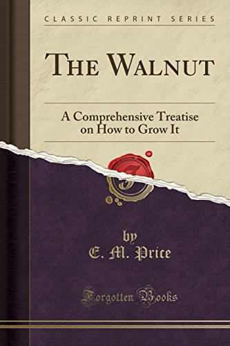The Walnut: A Comprehensive Treatise on How to Grow It (Classic Reprint)