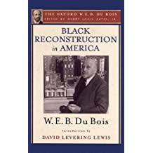 amazon co uk w e b du bois books biography  black reconstruction in america the oxford w e b du bois an essay toward a