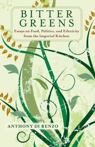 Bitter Greens: Essays on Food, Politics, and Ethnicity from the Imperial Kitchen (Excelsior Editions) by Anthony Di Renzo (2014-03-15)