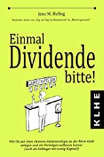 Einmal Dividende bitte!: Wie Du mit einer cleveren Aktienstrategie an der Börse Geld anlegen und ein Vermögen aufbauen kannst (auch als Anfänger mit wenig Kapital!)