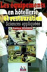 Les équipements en hôtellerie et restauration, sciences appliquées : Les appareils de production culinaire, l'énergie, l'eau et les ambiances dans les locaux