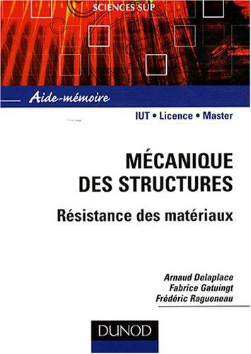 Mécanique des structures : Résistance des matériaux par Arnaud Delaplace, Fabrice Gatuingt, Frédéric Ragueneau