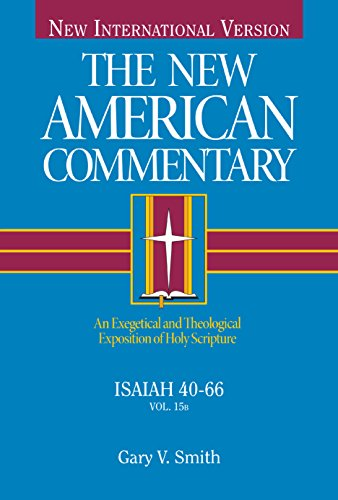 Isaiah 40-66: An Exegetical and Theological Exposition of Holy Scripture (New American Commentary)