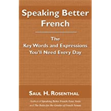 Speaking Better French, The Key Words and Expressions You'll Need Every Day (English Edition)