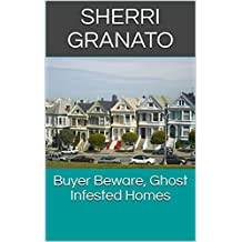 Buyer Beware, Ghost Infested Homes (English Edition)