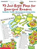 25 Just-Right Plays for Emergent Readers( Reproducible Thematic with Cross-Curricular Extension Activities)[25 JUST-RIGHT PLAYS FOR EMERGE][Paperback]