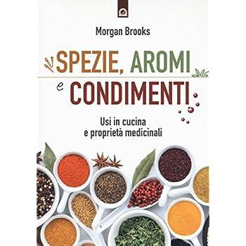 Spezie, Aromi E Condimenti. Usi In Cucina E Proprietà Medicinali