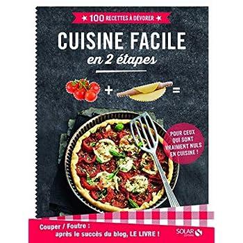 Couper-Foutre : Cuisine facile en 2 étapes -100 recettes à dévorer