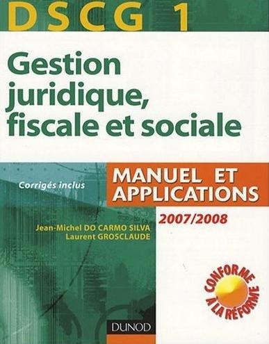 Gestion juridique, fiscale et sociale DSCG 1 : Manuel et applications, corrigés inclus