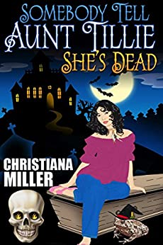 Somebody Tell Aunt Tillie She's Dead (A Toad Witch Mystery Book 1) (English Edition) par [Miller, Christiana]