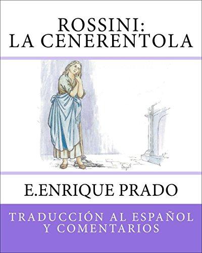 Rossini: La Cenerentola: Traduccion al Espanol y Comentarios (Opera en Espanol) por E.Enrique Prado