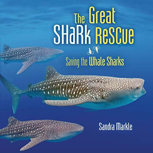 The Great Shark Rescue: Saving the Whale Sharks (Sandra Markle's Science Discoveries)