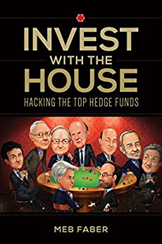 Invest With The House: Hacking The Top Hedge Funds (English Edition) de [Faber, Meb]