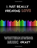 I Just Really Freaking Love Western Swing Music Okay?: Custom-Designed Notebook