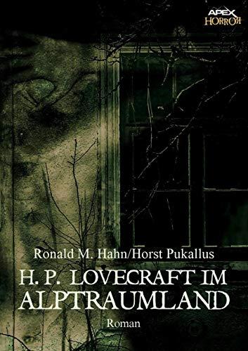H. P. LOVECRAFT IM ALPTRAUMLAND: Ein Horror-Roman