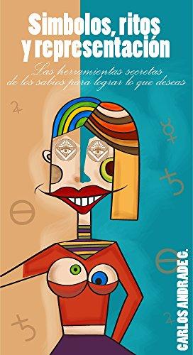 Símbolos, Ritos y Representación: Las herramientas secretas de los sabios para lograr todo lo que deseas