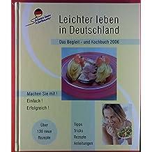 Leichter leben in Deutschland - Das Begleit- und Kochbuch 2006. Über 130 neue Rezepte
