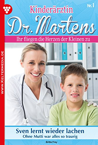 Kinderärztin Dr. Martens - Arztroman 1: Sven lernt wieder lachen (1 Martens)